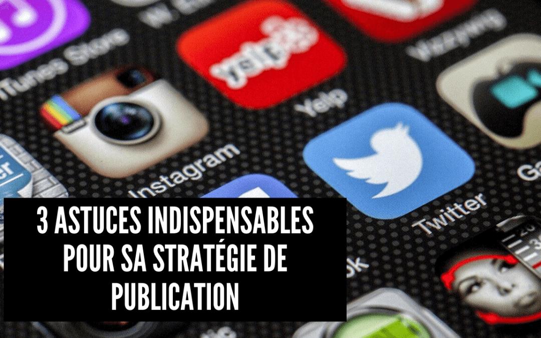 3 astuces indispensables pour sa stratégie de publication