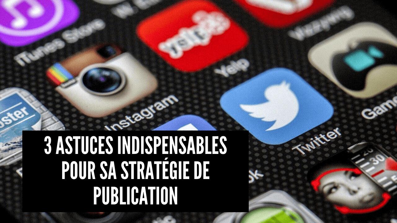 3 astuces indispensables pour sa strategie de publication