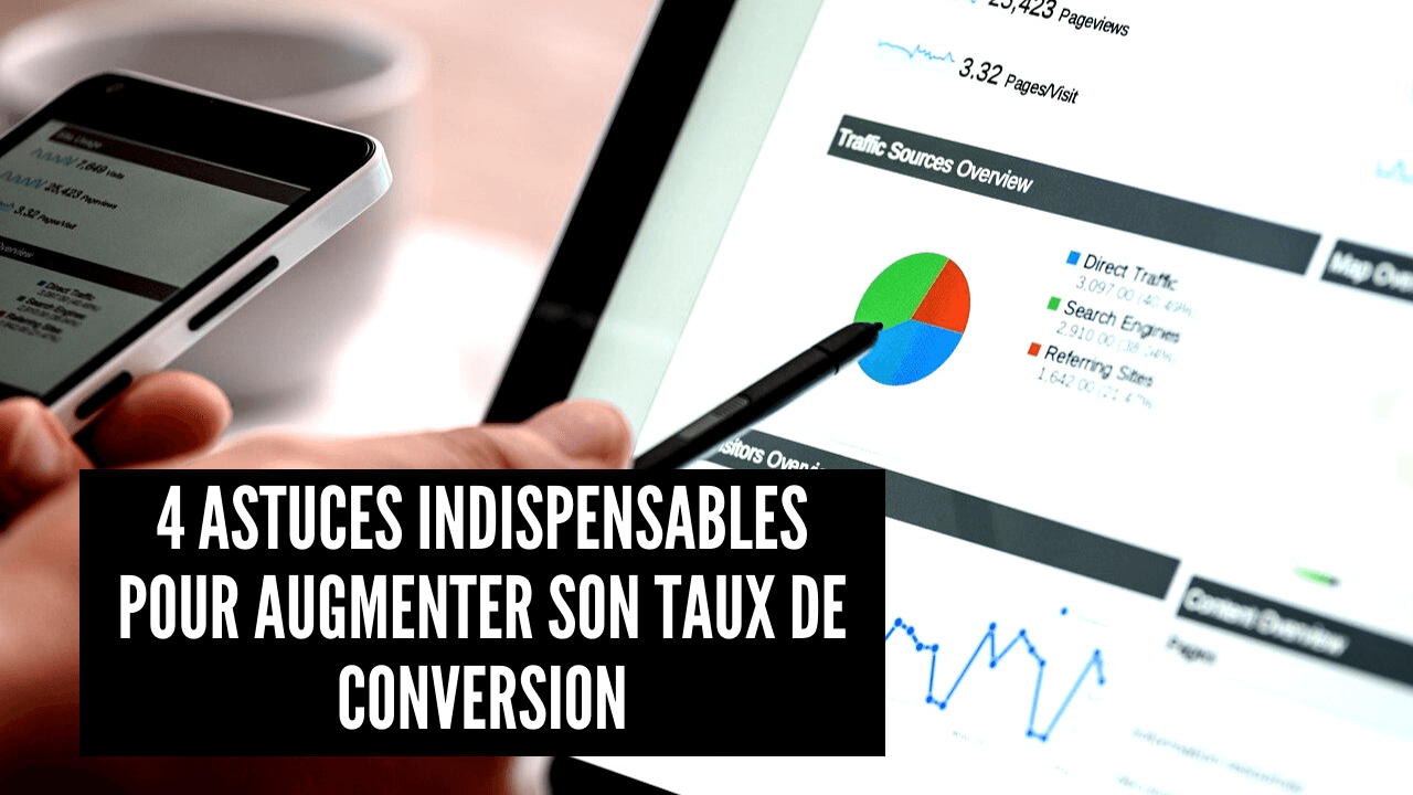 4 astuces indispensables pour augmenter son taux de conversion