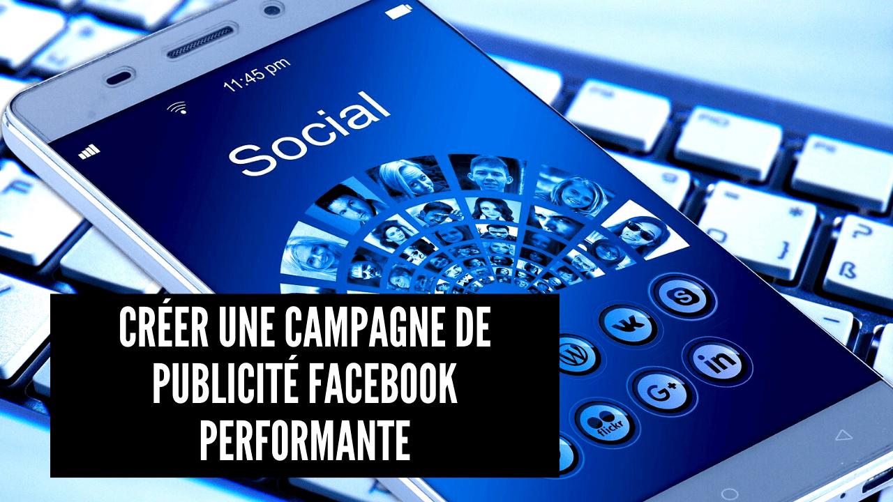 creer une campagne de publicite Facebook performante