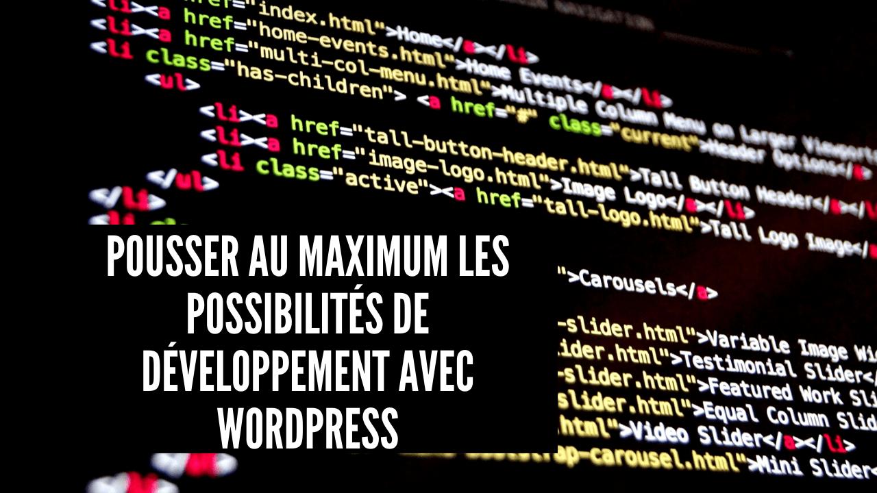 pousser au maximum les possibilités de developpement avec WordPress
