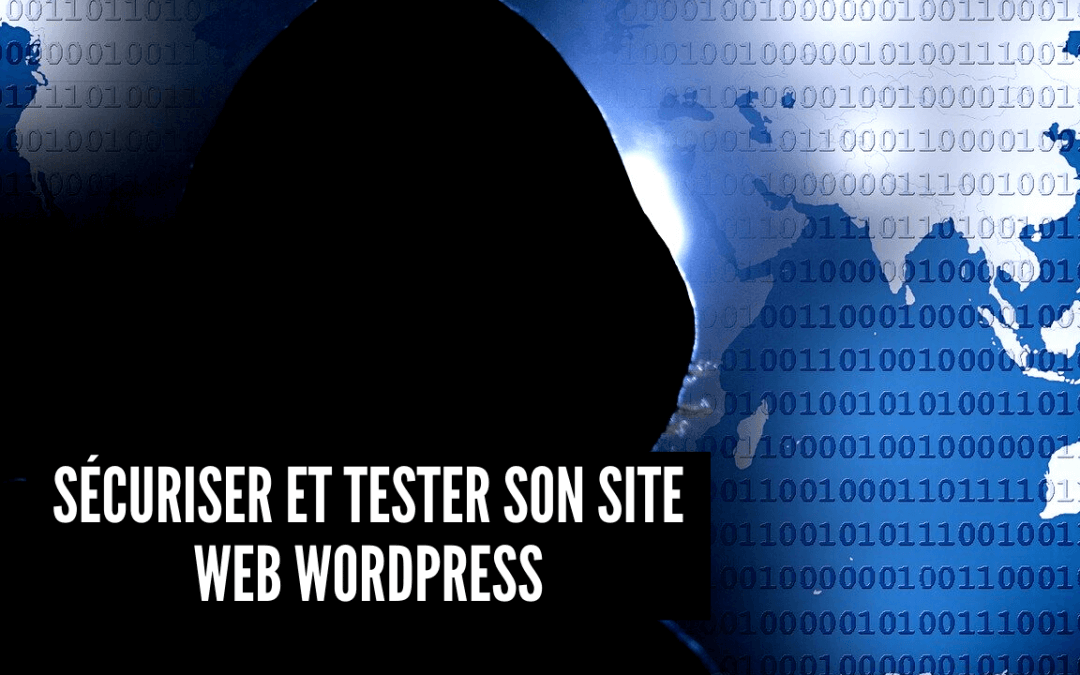 Sécuriser et tester son site web WordPress