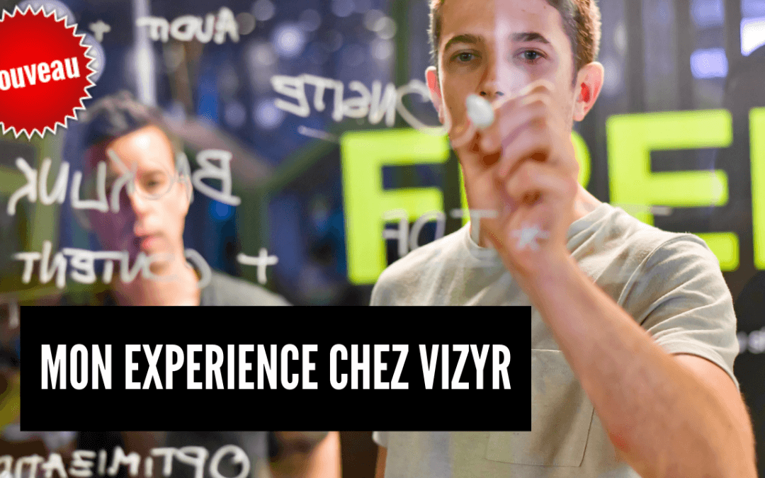 Mon expérience chez Vizyr